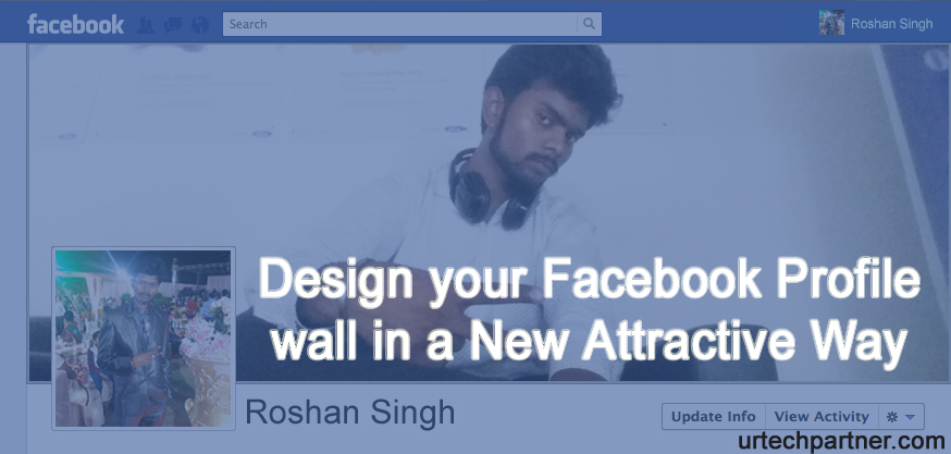 Now Design your Facebook Profile wall in a New Attractive Way!!