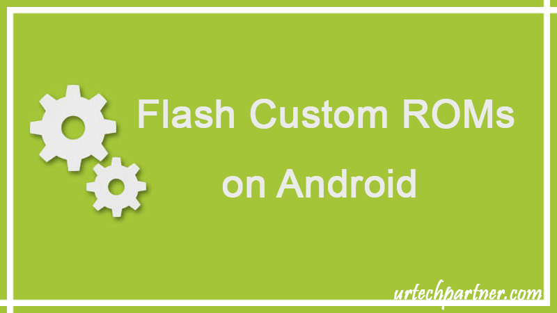 How to flash custom roms on Android