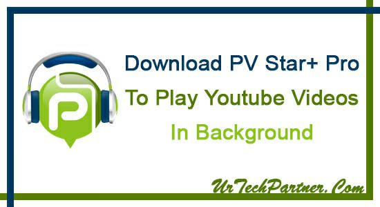 Download PVStar Plus Apk To Run/Play YouTube Videos In Background