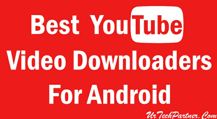 Best Youtube Video Downloaders For Android