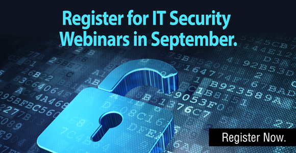 REGISTER FOR OUR SEPTEMBER IT SECURITY WEBINARS