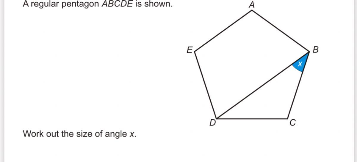 A regular pentagon ABCDE is shown Work out the size of X - Brainly.com