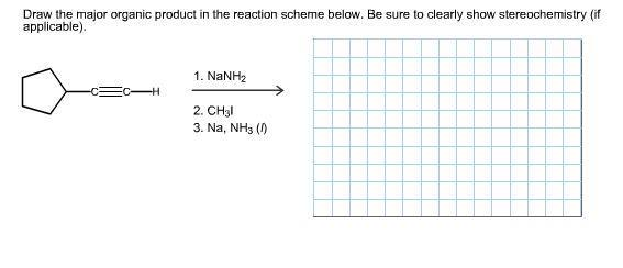 Draw the major organic product in the reaction scheme