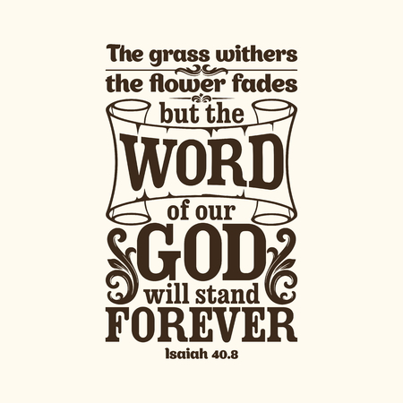 Bible typographic. The grass withers, the flower fades, but the word of our God will stand forever. Stock Vector - 53174128