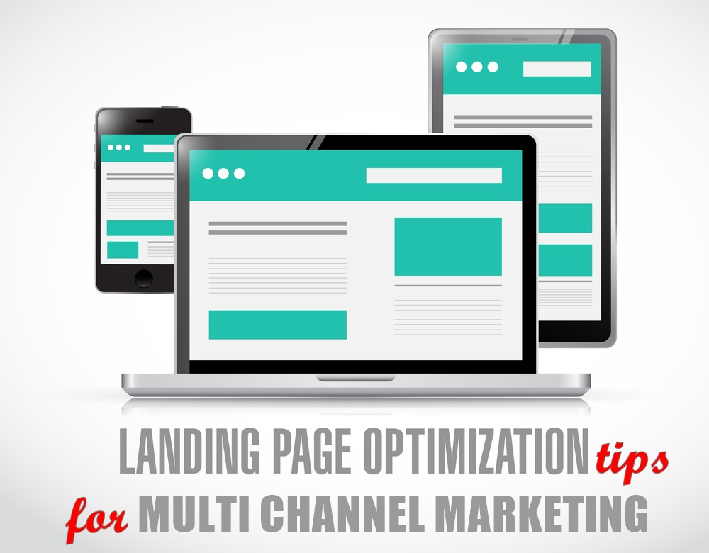 Landing Page Optimization Tips for Multi-Channel Marketing