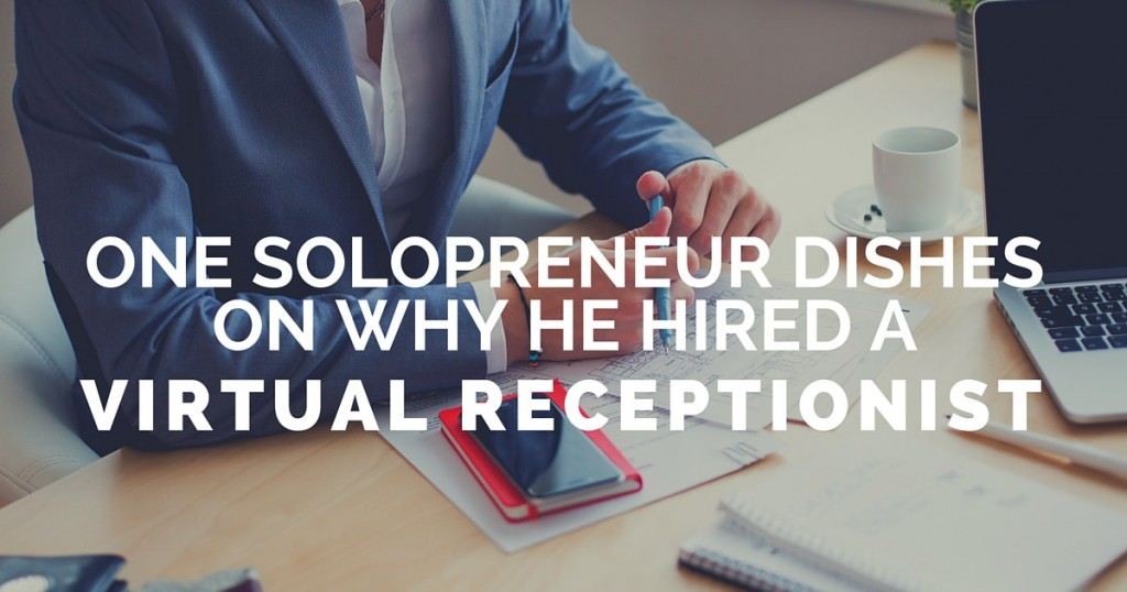 You are currently viewing One Solopreneur Dishes on Why He Hired A Virtual Receptionist