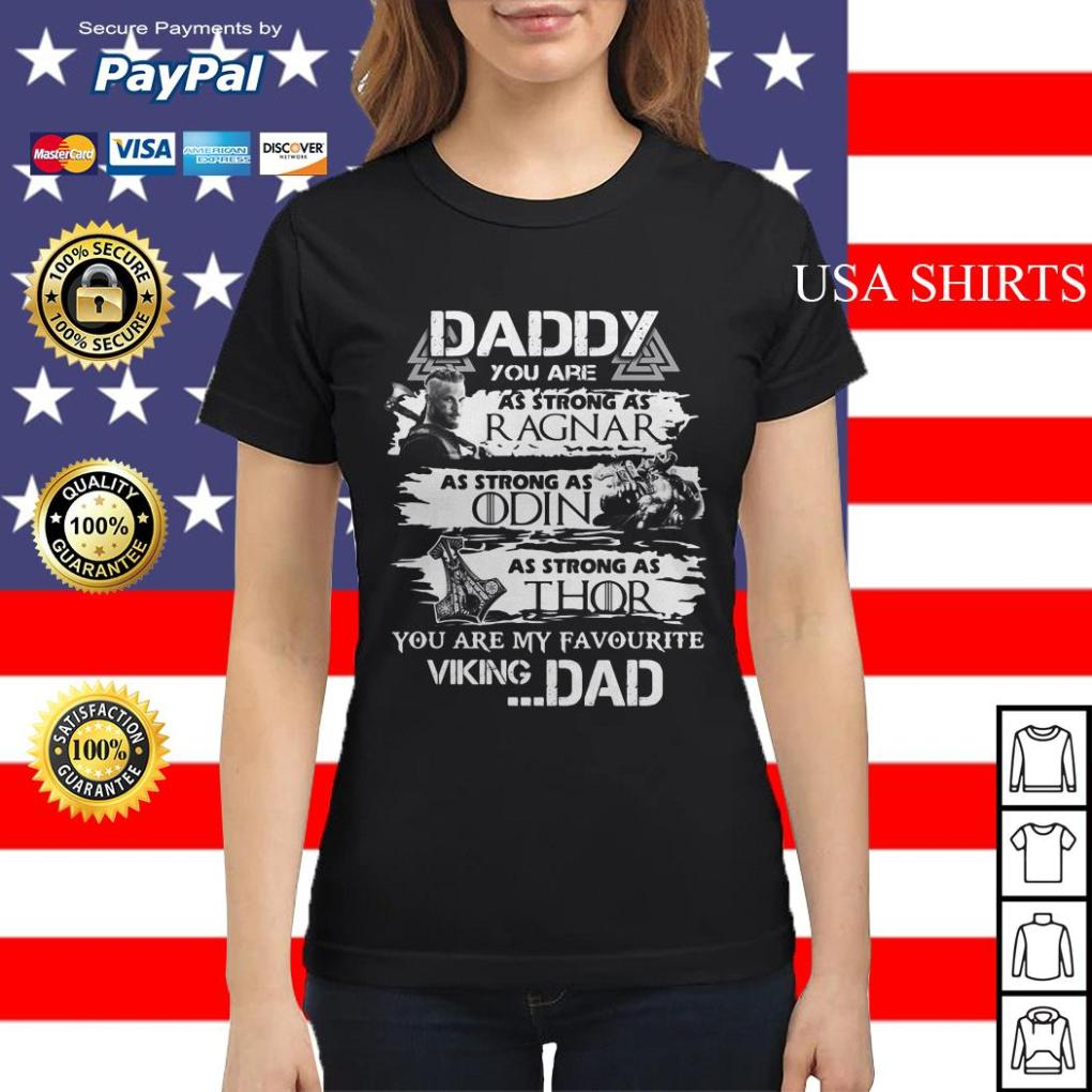 Daddy you are as strong as Ragnar as strong as Odin as strong as Thor you are my favourite viking dad Ladies tee
