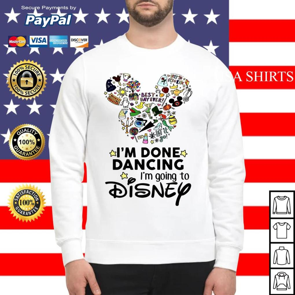 I'm done dancing I'm going to Disney Sweater