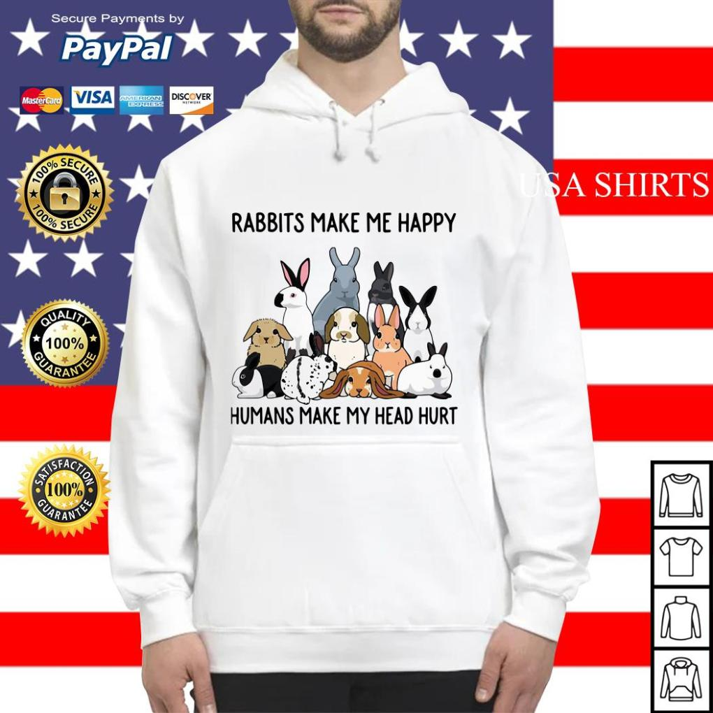 Rabbits make me happy humans make my head hurt Hoodie