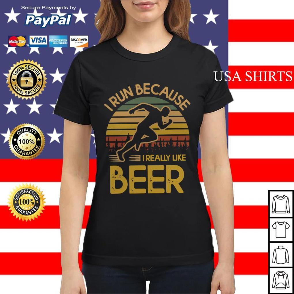 I run because I really like beer vintage Ladies tee