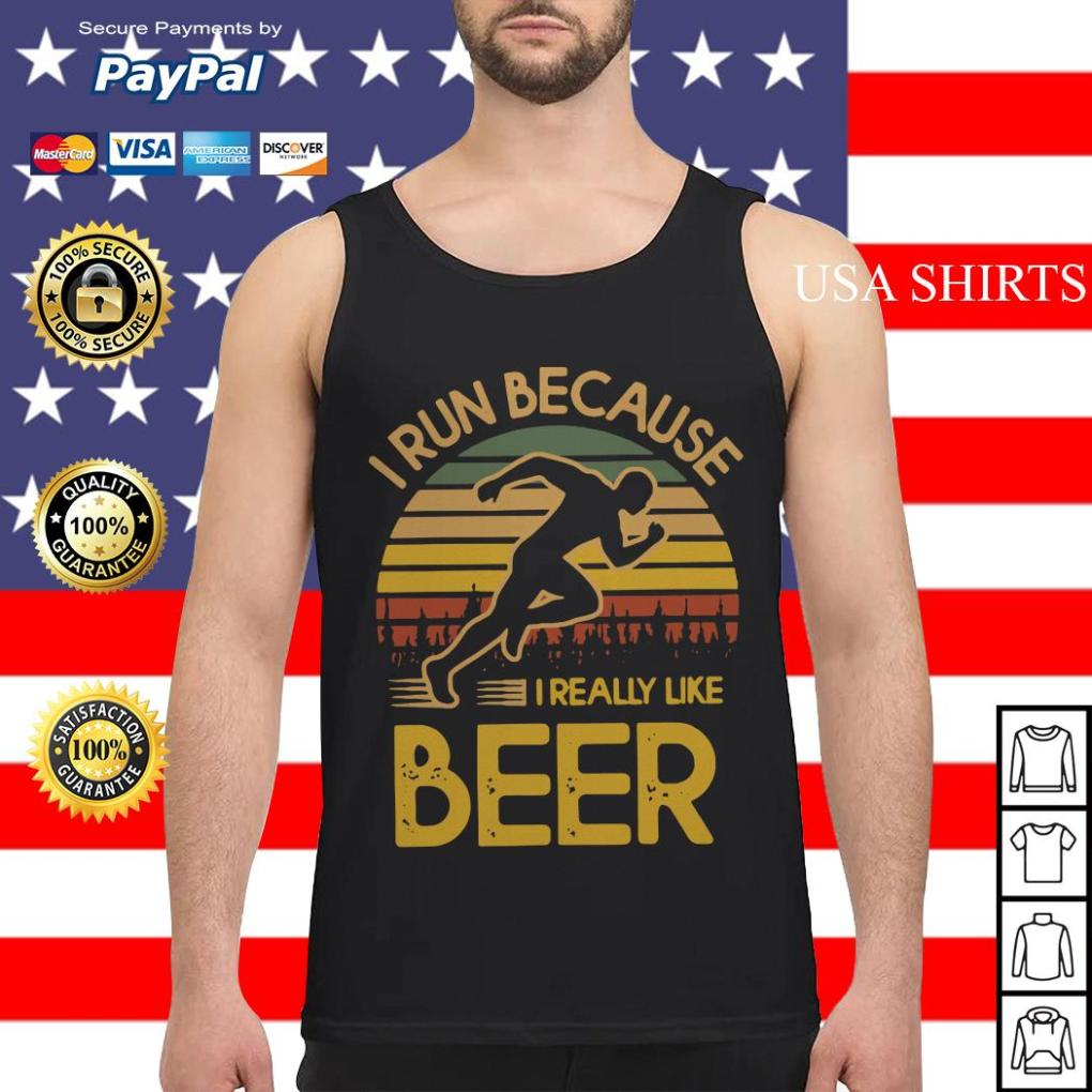 I run because I really like beer vintage Tank top