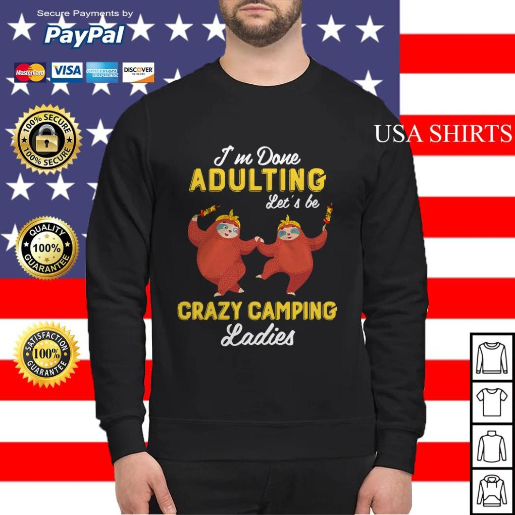 Sloth I'm done Adulting let's be crazy camping Sweater