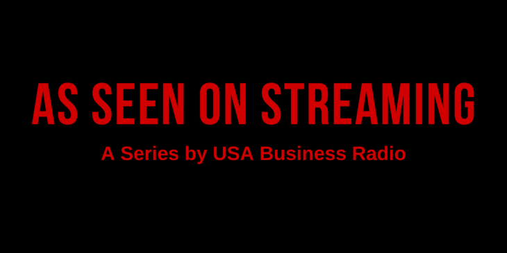 As-Seen-on-Streaming-A-Series-by-USA-Business-Radio-2-730x365