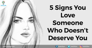 5 Signs You Love Someone Who Doesn't Deserve You