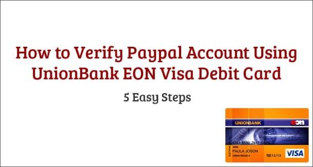 How to Verify Paypal Account Using UnionBank EON Visa Debit Card