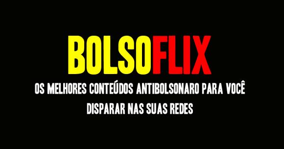 BolsoFlix   Os melhores conteúdos antibolsonaro para você disparar nas suas redes