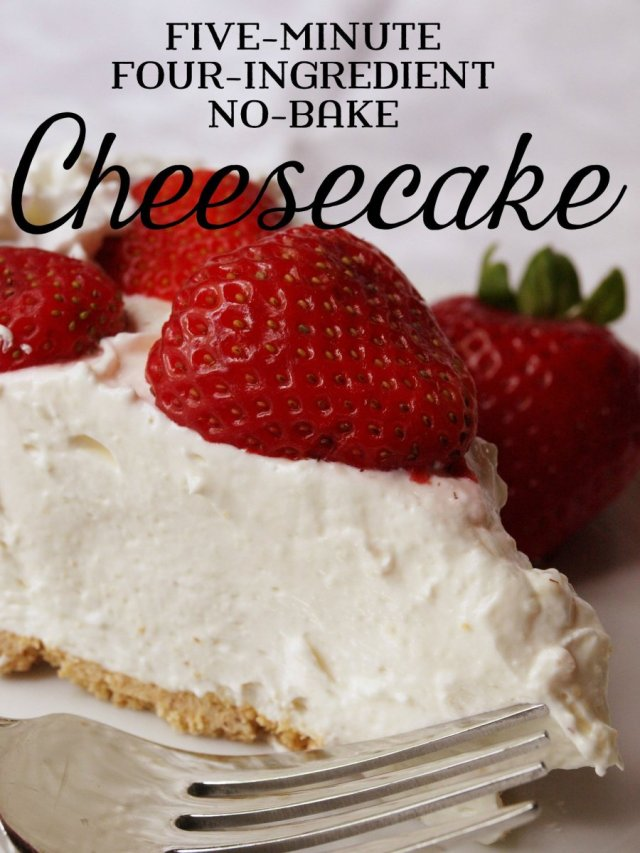 Five Minute Four Ing No Bake Cheesecake