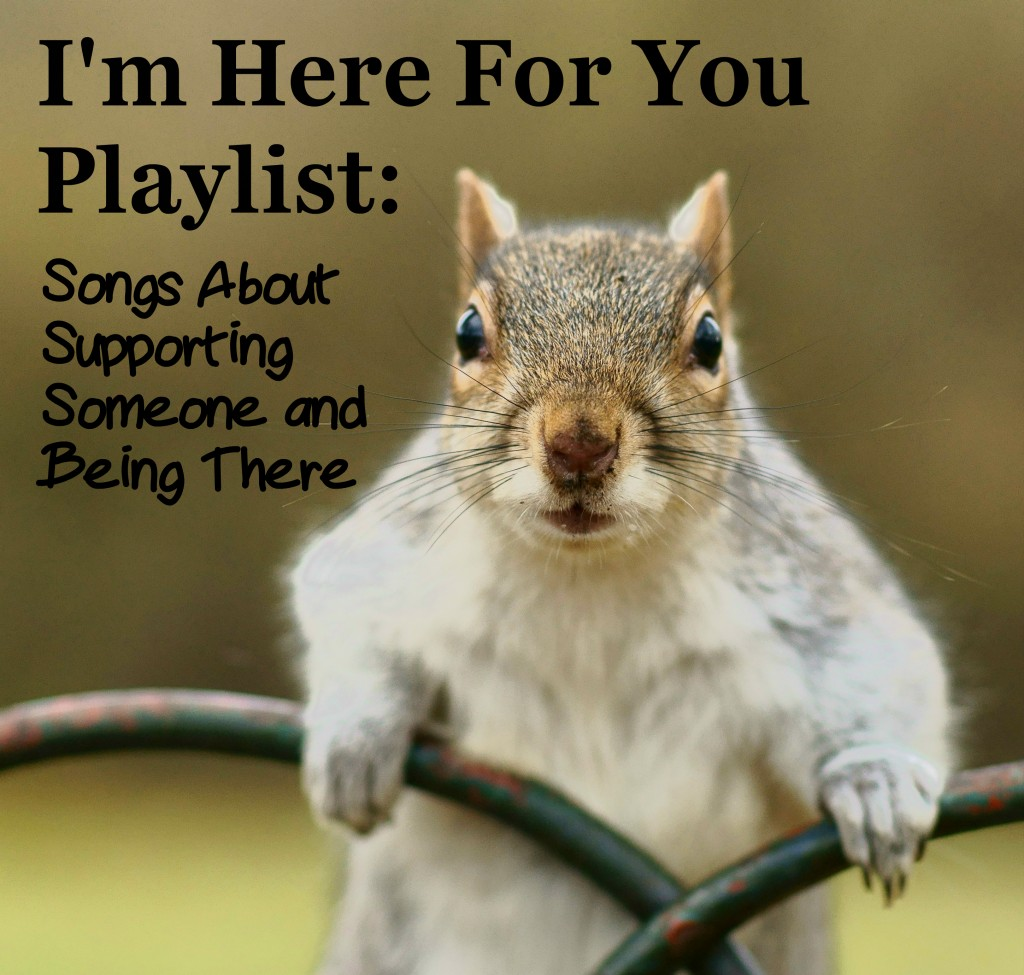 86 Songs About Supporting Someone And Being There