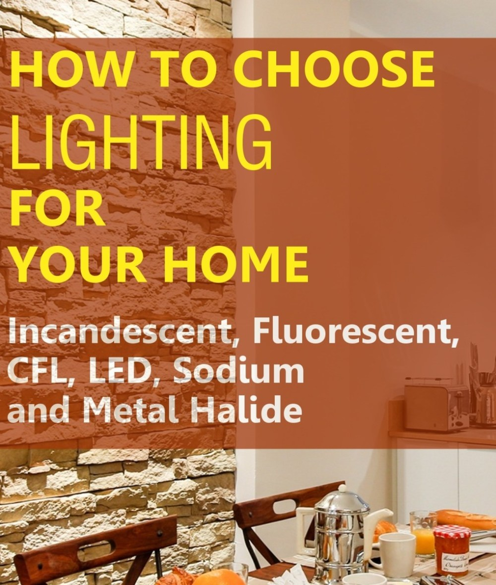 medium resolution of how to choose home lighting led fluorescent incandescent cfl sodium and metal halide