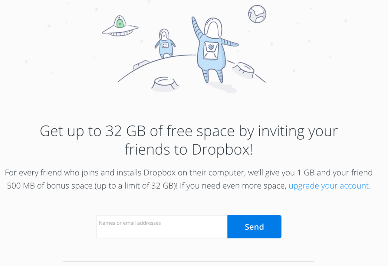 Social proof in the form of friend recommendations, Dropbox has a referral program to do just that