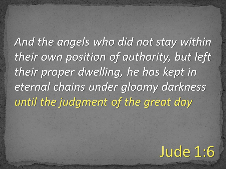 And+the+angels+who+did+not+stay+within+their+own+position+of+authority,+but+left+their+proper+dwelling,+he+has+kept+in+eternal+chains+under+gloomy+darkness+until+the+judgment+of+the+g