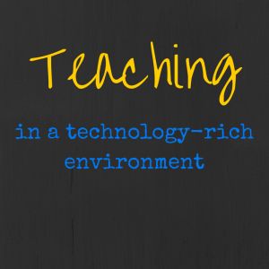 Teaching in a technology rich environment