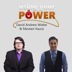 Using Your Power with David Andrew Wiebe and Maveen Kaura