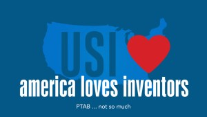 America Loves Inventors - PTAB not so much