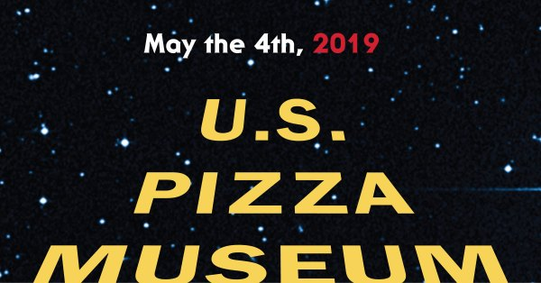May the 4th at the U.S. Pizza Museum