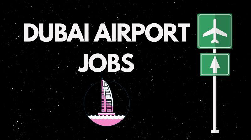 Jobs in Dubai Airport - UAE Job vacancies 2020