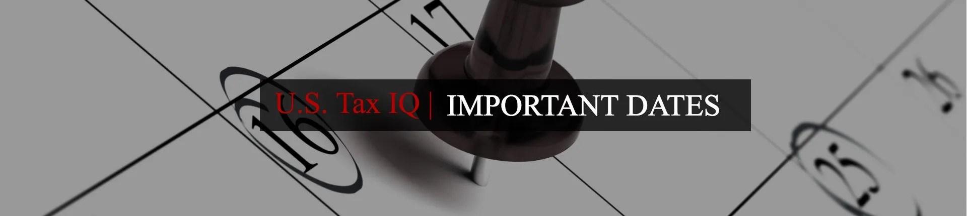 Important Dates Us Tax Law Us Tax Iq