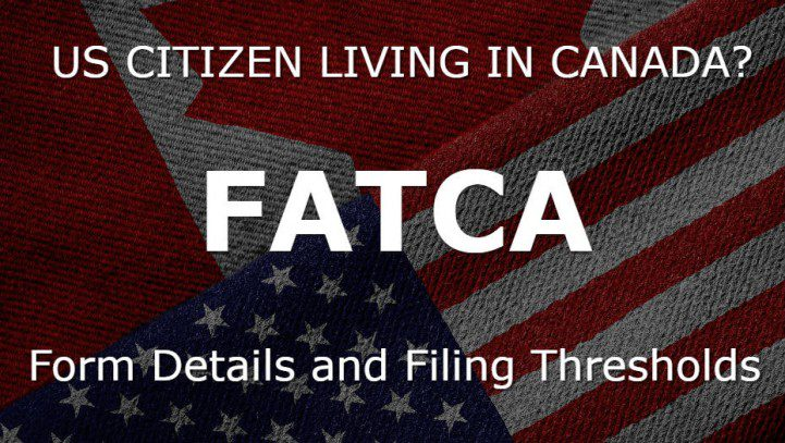 FATCA: For U.S Citizens in Canada – Form Details and Filing Thresholds