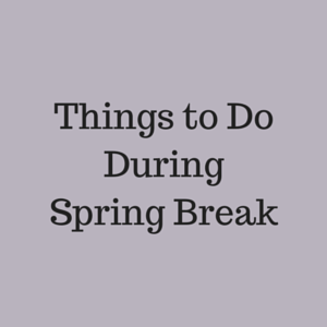 Ideas of Things to Do for Spring Break • Utah Valley Moms