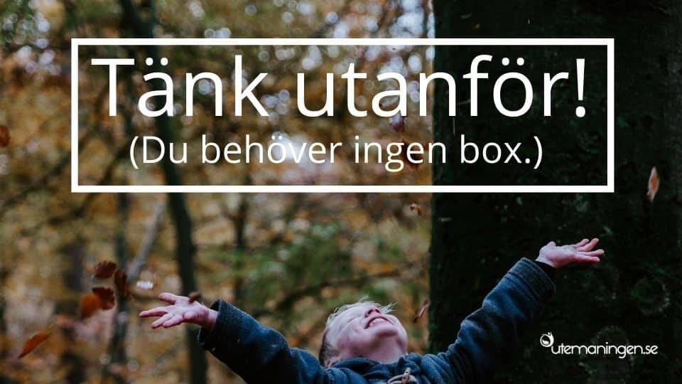 Tänka utanför boxen är bra. Tänka utan box är bättre!
