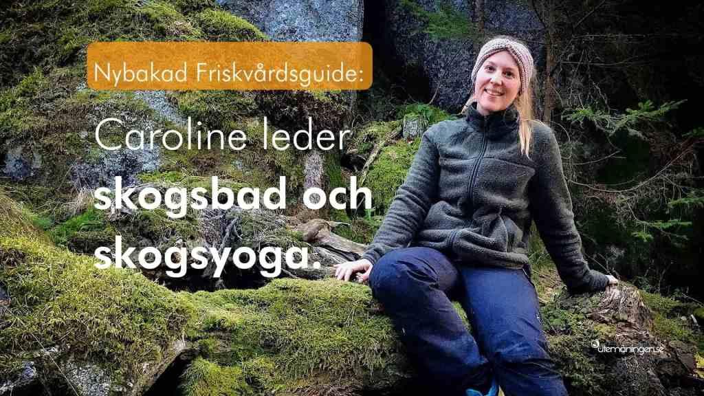 Caroline Henriksson är nybakad friskvårdsguide och igång med att leda skogsbad och skogsyoga