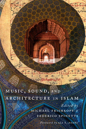 Music Sound and Architecture in Islam Edited by Michael