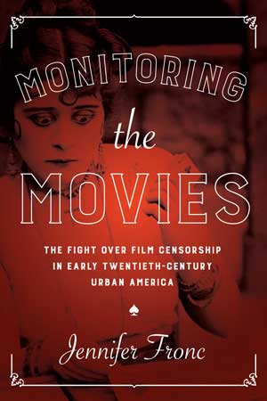 Monitoring the Movies The Fight over Film Censorship in