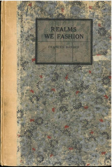 Realms We Fashion: A Book of Poems (1923) by Frances Barber.
