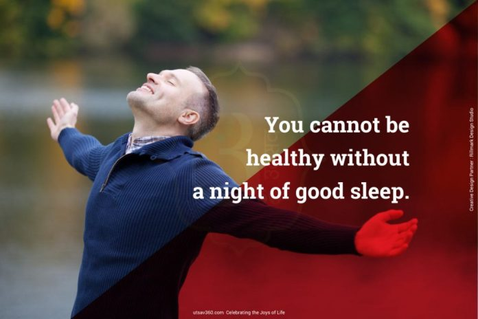 You cannot be healthy without a night of good sleep.