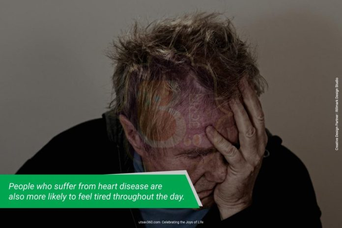 Heart Disease can cause tiredness.