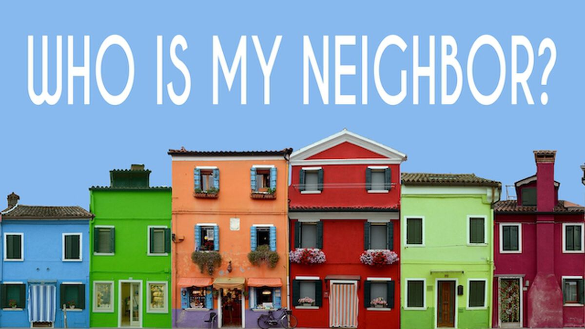 You are currently viewing Who Is My Neighbor?