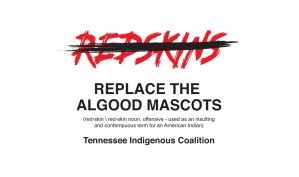 the word redskins crossed out. replace the algood masccots. redskin, noun, offensive, used as an insulting and contemptuous term for an American Indian. Tennessee Indigenous Coalition.