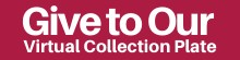 A box saying give to our virtual collection plate.