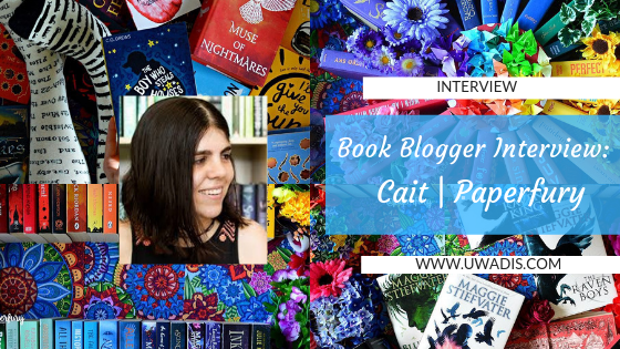 Cait aka Paperfury Book Blogger Interview | uwadis.com