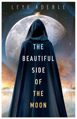 The Beautiful Side Of The Moon by Leye Adenle Book Cover