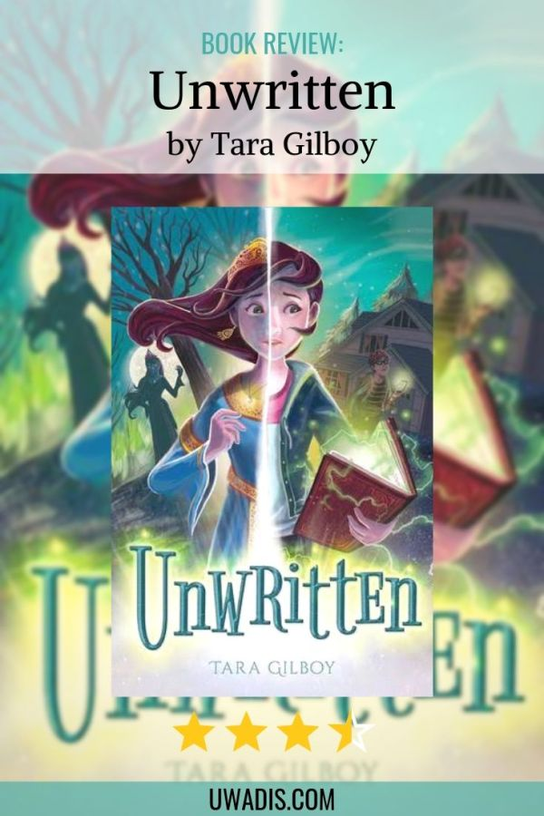 Book review of Unwritten by Tara Gilboy. A middle grade fantasy about family, friedship and what it means to control one's fate. #bookreview #middlegrade #fantasy