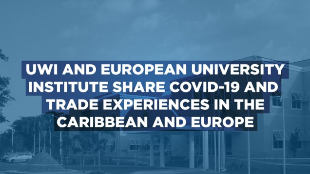 UWI-and-European-University-Institute-share-COVID-19-and-trade-experiences-in-the-Caribbean-and-Europe