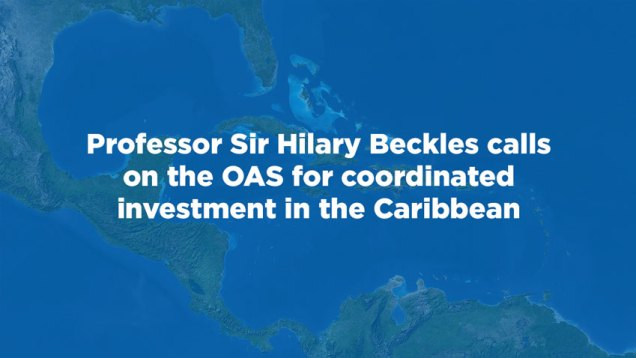 Professor-Sir-Hilary-Beckles-calls-on-the-OAS-for-coordinated-investment-in-the-Caribbean