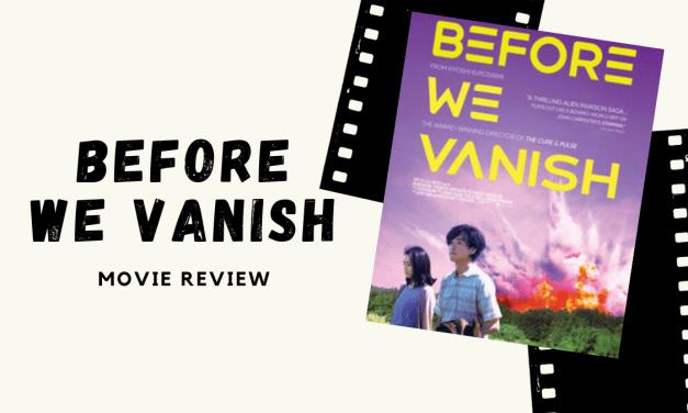 "Lo-fi High Five Reviews: ""Before We Vanish"" (2017)"