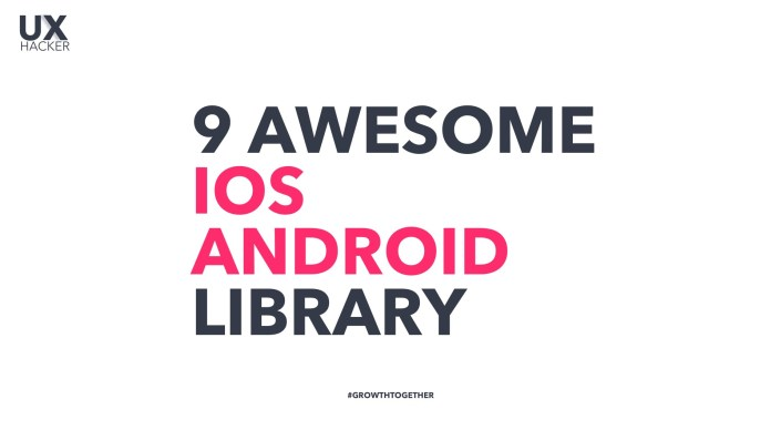 9 Awesome Open Source iOS and Android Library, Learn how to use iOS & Android Controls